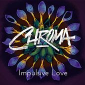 Impulsive Love by Chroma