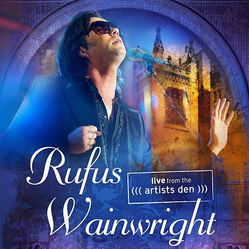 Rufus Wainwright: Live from the Artists Den by Rufus Wainwright