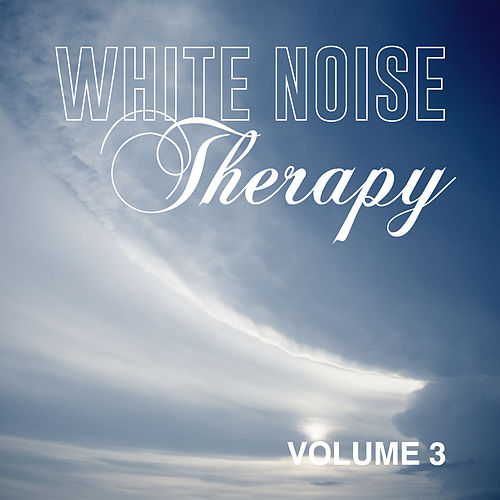 White Noise Therapy, Vol. 3 by White Noise Therapy