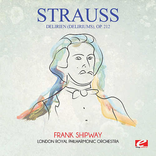 Strauss: Delirien (Deliriums), Op. 212 (Digitally Remastered) by Frank Shipway