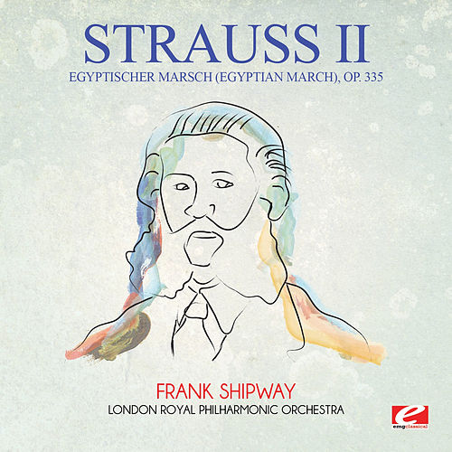 Strauss: Egyptischer Marsch (Egyptian March), Op. 335 (Digitally Remastered) by Frank Shipway
