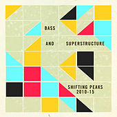Bass and Superstructure: Shifting Peaks 2010-2015 by Various Artists