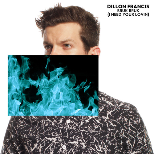 Bruk Bruk (I Need Your Lovin) by Dillon Francis