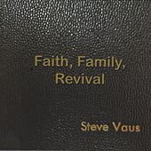 Faith, Family, Revival by Steve Vaus