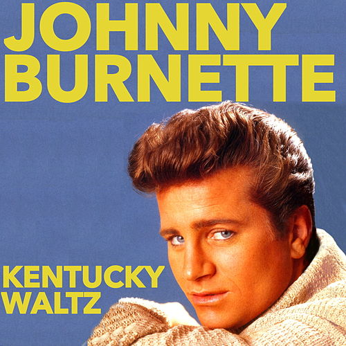 Kentucky Waltz by Johnny Burnette