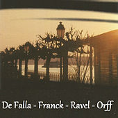 De Falla - Franck - Ravel - Orff by Various Artists