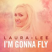 I'm Gonna Fly by Laura Lee