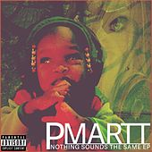 Nothing Sounds the Same: EP by Pmartt
