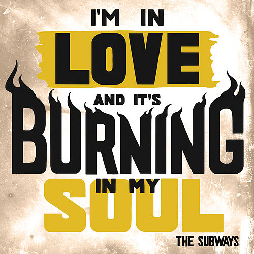 I'm in Love and It's Burning in My Soul - Single by The Subways