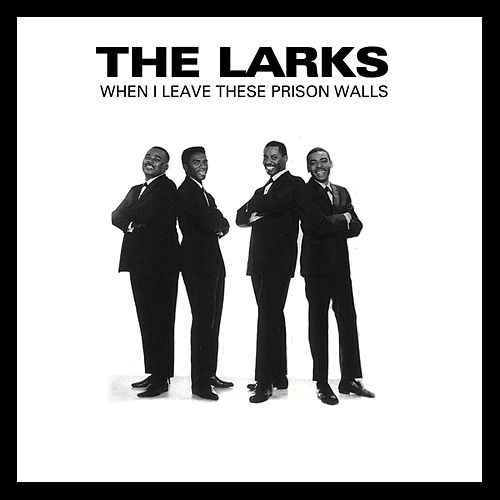 When I Leave These Prison Walls by The Larks