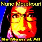 No Moon at All by Nana Mouskouri