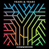 Communion (Expanded Edition) by Years & Years