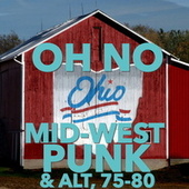 Oh No, Ohio! Mid-West Punk and Alt, 75-80 by Various Artists