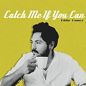 Catch Me If You Can by Eddie Gomez