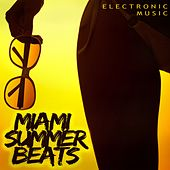 Miami Summer Beats - Electronic Music by Various Artists