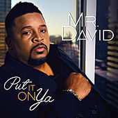 Put It on Ya by Mr. David