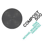 Compost 500 - Some Michael Reinboth Favourites by Various Artists