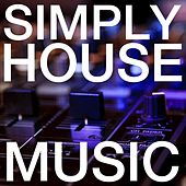 Simply House Music by Various Artists