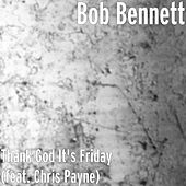 Thank God It's Friday (feat. Chris Payne) by Bob Bennett