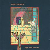 High Land, Hard Rain by Aztec Camera