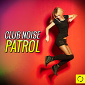 Club Noise Patrol by Various Artists