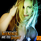 Weekends Are Too Short by Various Artists