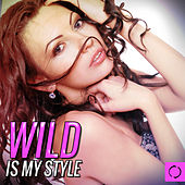 Wild Is My Style by Various Artists