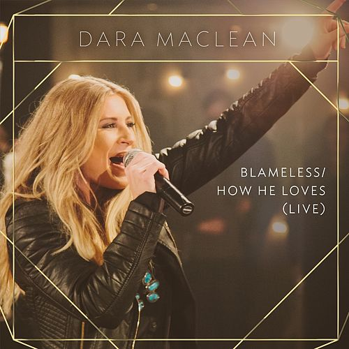 Blameless / How He Loves (Live) by Dara Maclean