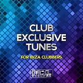 Club Exclusive Tunes (For Ibiza Clubbers) by Various Artists