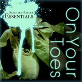 On Your Toes - Selected Ballet Essentials by Various Artists