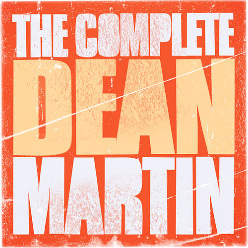 The Complete Dean Martin by Dean Martin