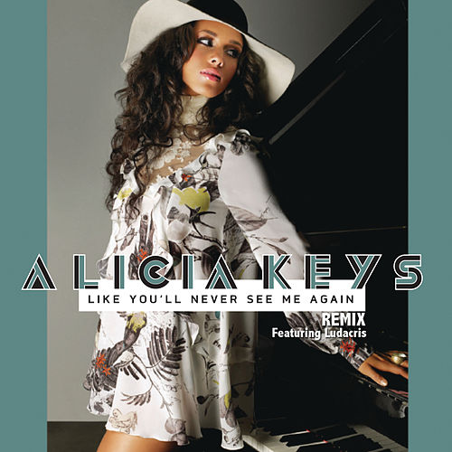 Like You'll Never See Me Again Remix (feat. Ludacris) by Alicia Keys