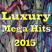 Luxury Mega Hits 2015 by Various Artists