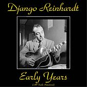 Django Reinhardt Early Years (All Tracks Remastered) by Django Reinhardt