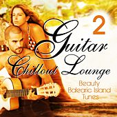Guitar Chillout Lounge, Vol. 2 (Beauty Balearic Island Tunes) by Various Artists