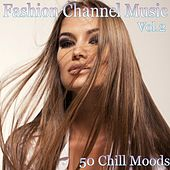 Fashion Channel Music, Vol. 2 (50 Chill Moods) by Various Artists