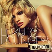 Luxury Lounge Gold Edition by Various Artists