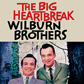 The Big Heartbreak by Wilburn Brothers