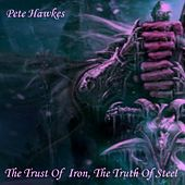 The Trust of Iron, the Truth of Steel - Single by Pete Hawkes