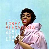 Wrap Your Troubles in Dreams by Lorez Alexandria