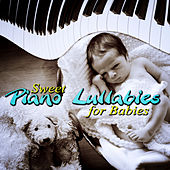 Sweet Piano Lullabies for Babies – Gentle Piano Background Music to Sleep Through the Night, Calm Down and Close Your Eyes, Beditime Toddlers Whisperer by Various Artists