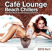Cafe Lounge Beach Chillers 2015, Vol. 1 (Delicious Beach Sunset Lounge & Chill Out) by Various Artists