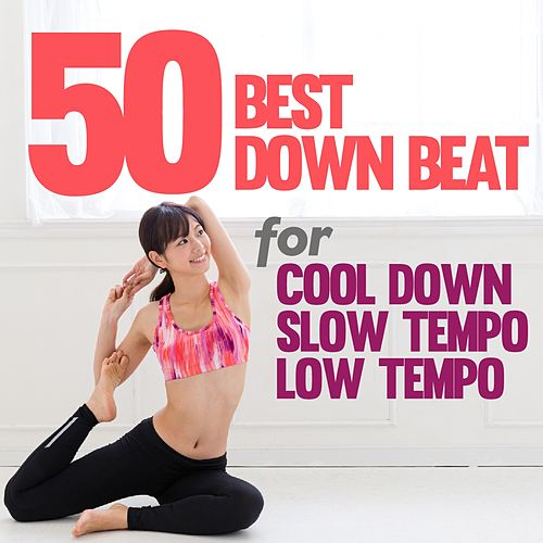 50 Best Downbeat Songs For Cool Down, Slow Tempo And... By