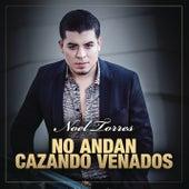 No Andan Cazando Venados by Noel Torres