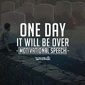 One Day It Will Be Over (Motivational Speech) by Fearless Motivation