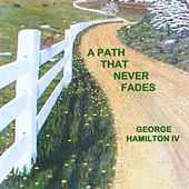 A Path That Never Fades by George Hamilton IV