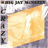 Crazy (More 50's Hits, Rararities, Live Cuts, And Alternative Takes) von Big Jay McNeely