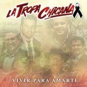 Vivir para Amarte by La Tropa Chicana