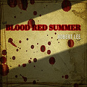 Blood Red Summer by Robert Lee