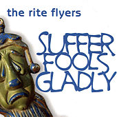 Suffer Fools Gladly by The Rite Flyers